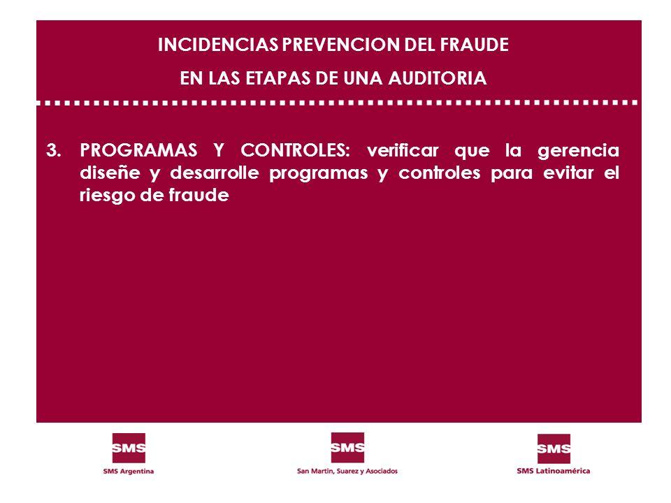 3.PROGRAMAS Y CONTROLES: verificar que la gerencia diseñe y desarrolle programas y controles para evitar el riesgo de fraude INCIDENCIAS PREVENCION DE