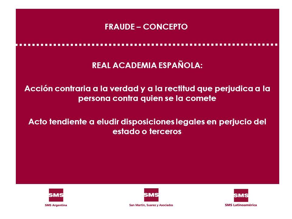 FRAUDE – CONCEPTO REAL ACADEMIA ESPAÑOLA: Acción contraria a la verdad y a la rectitud que perjudica a la persona contra quien se la comete Acto tendi