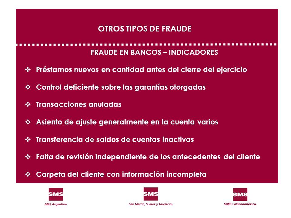 FRAUDE EN BANCOS – INDICADORES Préstamos nuevos en cantidad antes del cierre del ejercicio Control deficiente sobre las garantías otorgadas Transaccio