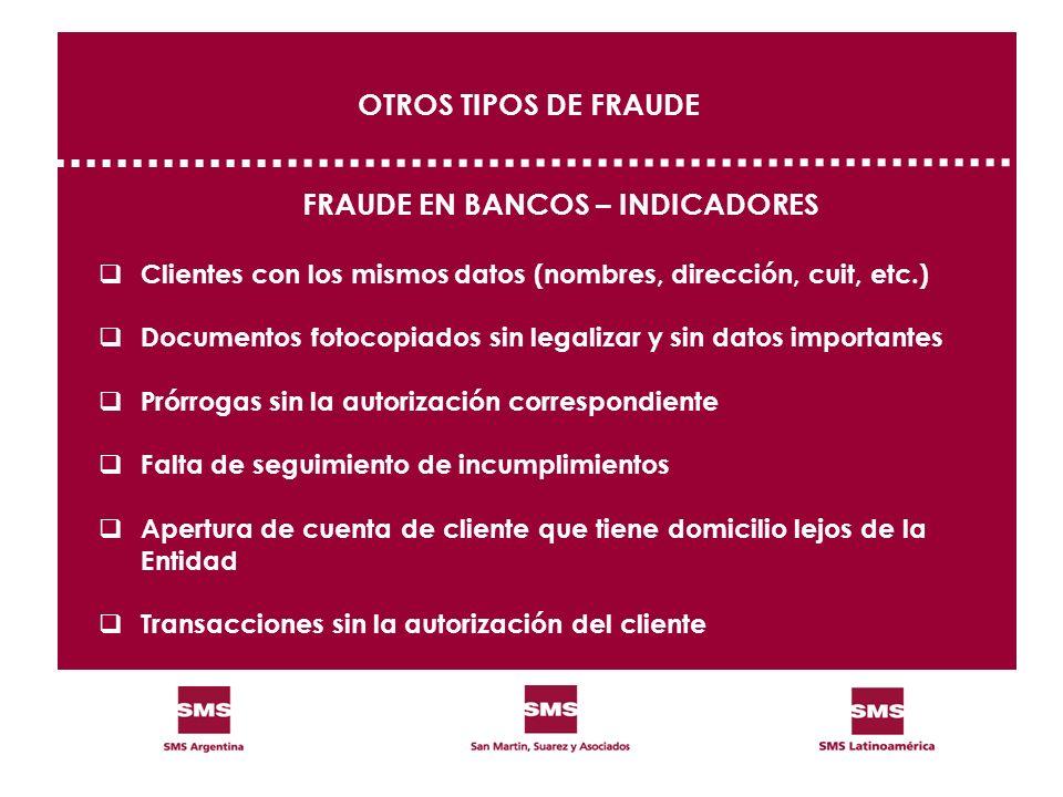 FRAUDE EN BANCOS – INDICADORES Clientes con los mismos datos (nombres, dirección, cuit, etc.) Documentos fotocopiados sin legalizar y sin datos import