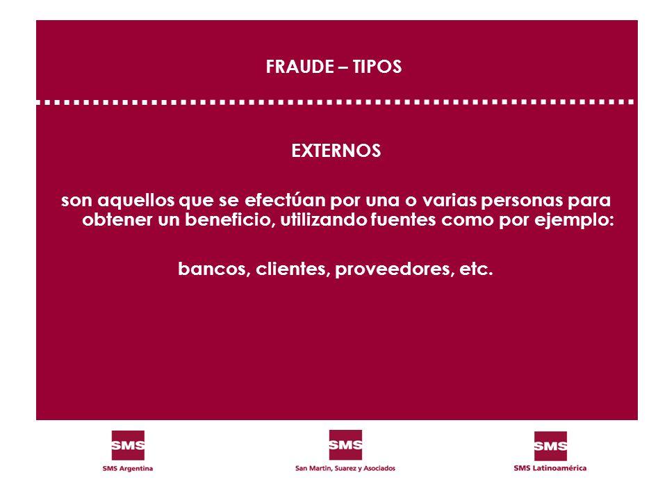 FRAUDE – TIPOS EXTERNOS son aquellos que se efectúan por una o varias personas para obtener un beneficio, utilizando fuentes como por ejemplo: bancos,