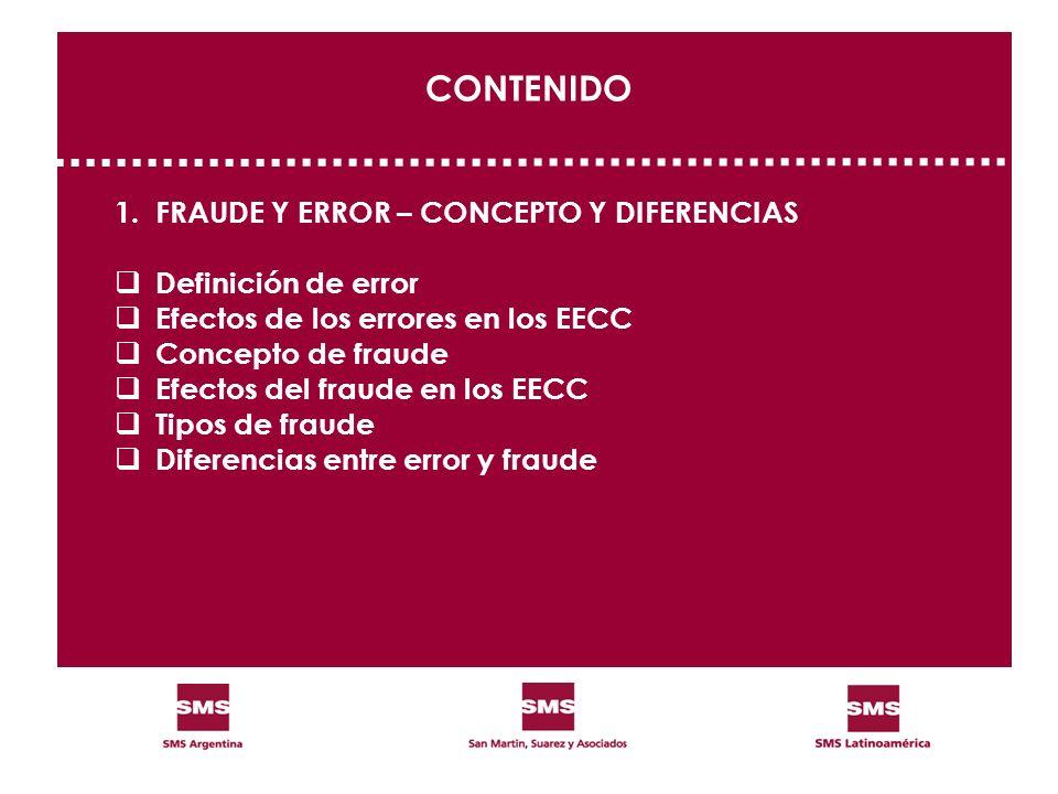 CONTENIDO 1.FRAUDE Y ERROR – CONCEPTO Y DIFERENCIAS Definición de error Efectos de los errores en los EECC Concepto de fraude Efectos del fraude en lo