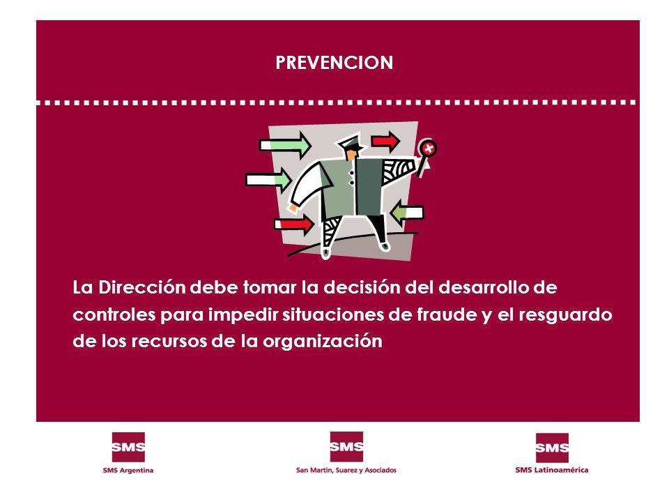 PREVENCION La Dirección debe tomar la decisión del desarrollo de controles para impedir situaciones de fraude y el resguardo de los recursos de la org