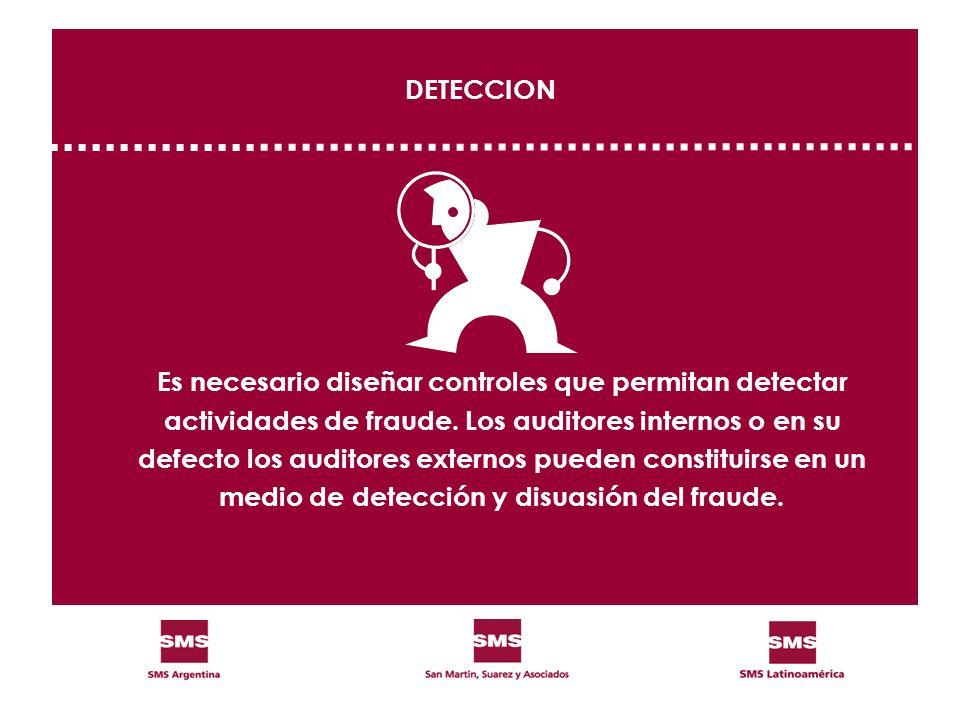 DETECCION Es necesario diseñar controles que permitan detectar actividades de fraude. Los auditores internos o en su defecto los auditores externos pu