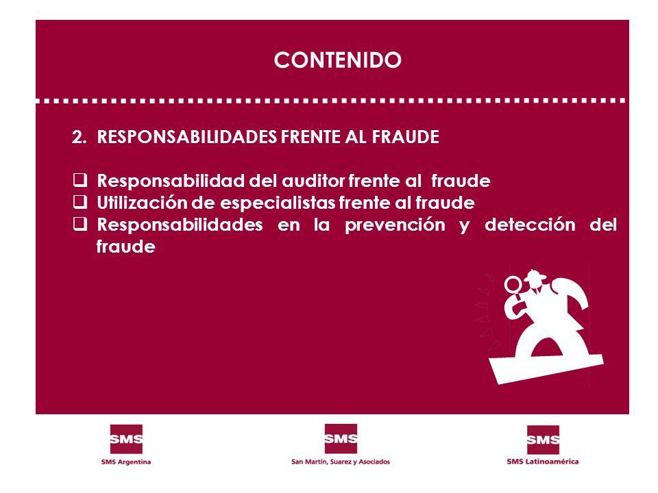 CONTENIDO 2.RESPONSABILIDADES FRENTE AL FRAUDE Responsabilidad del auditor frente al fraude Utilización de especialistas frente al fraude Responsabili