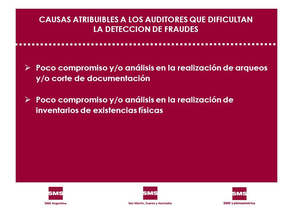 CAUSAS ATRIBUIBLES A LOS AUDITORES QUE DIFICULTAN LA DETECCION DE FRAUDES Poco compromiso y/o análisis en la realización de arqueos y/o corte de docum