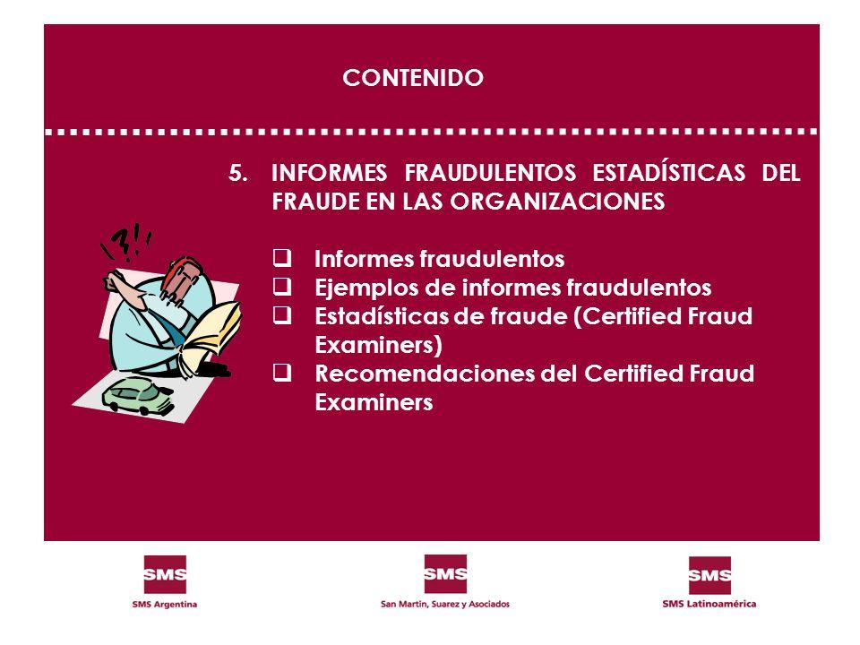 CONTENIDO 5. INFORMES FRAUDULENTOS ESTADÍSTICAS DEL FRAUDE EN LAS ORGANIZACIONES Informes fraudulentos Ejemplos de informes fraudulentos Estadísticas
