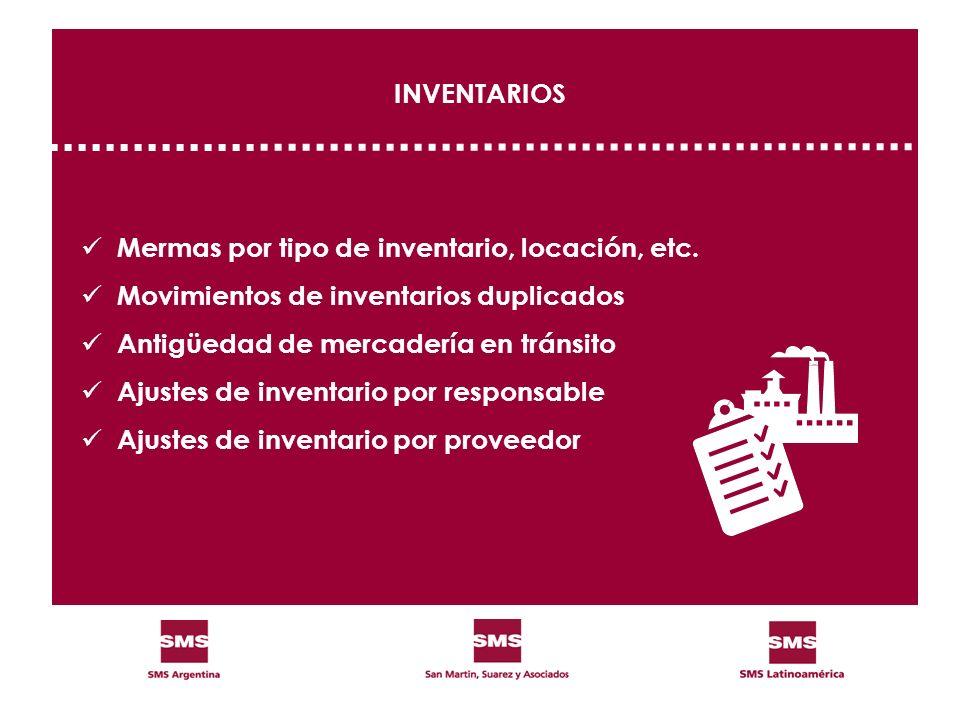 Mermas por tipo de inventario, locación, etc. Movimientos de inventarios duplicados Antigüedad de mercadería en tránsito Ajustes de inventario por res