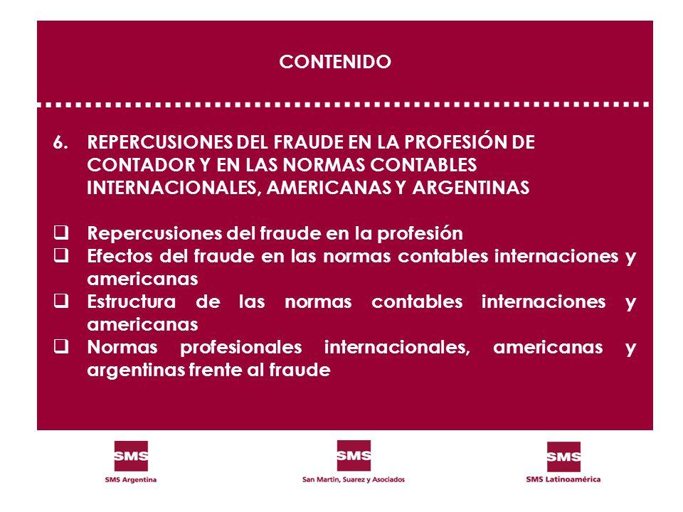 CONTENIDO 6.REPERCUSIONES DEL FRAUDE EN LA PROFESIÓN DE CONTADOR Y EN LAS NORMAS CONTABLES INTERNACIONALES, AMERICANAS Y ARGENTINAS Repercusiones del