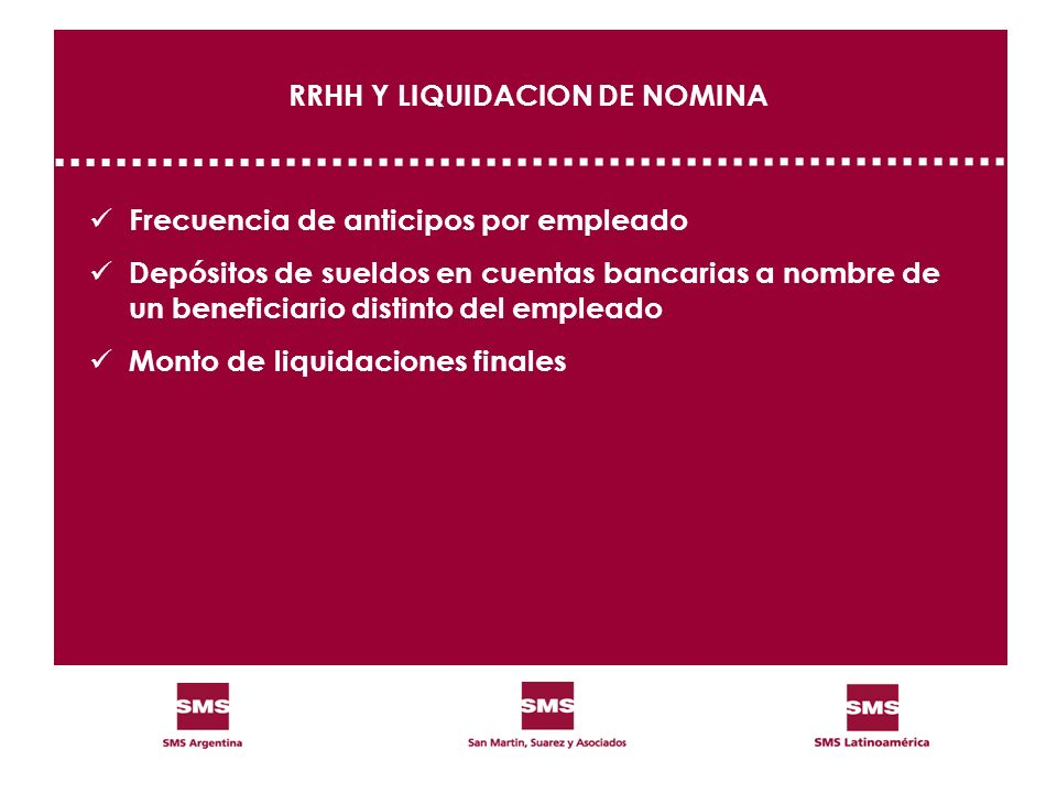 RRHH Y LIQUIDACION DE NOMINA Frecuencia de anticipos por empleado Depósitos de sueldos en cuentas bancarias a nombre de un beneficiario distinto del e