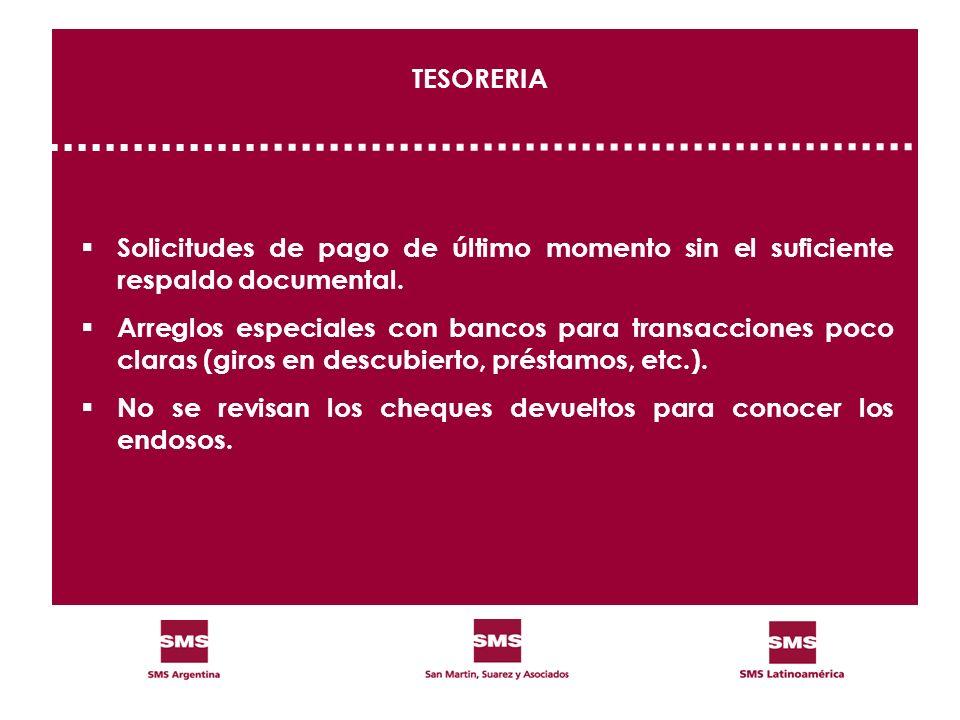 TESORERIA Solicitudes de pago de último momento sin el suficiente respaldo documental. Arreglos especiales con bancos para transacciones poco claras (