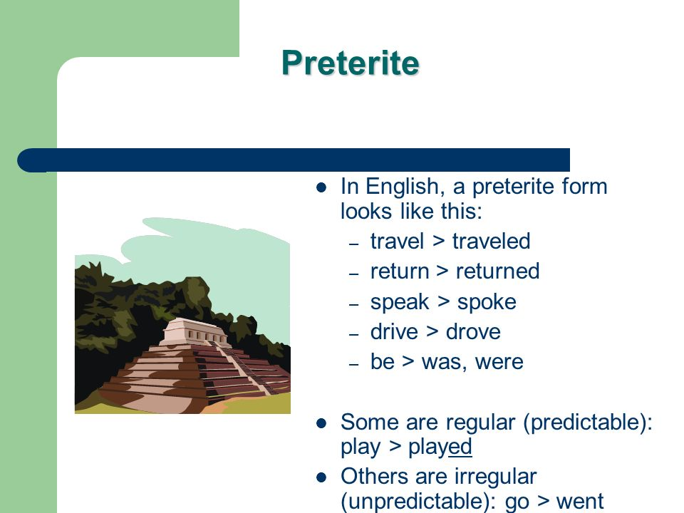 Preterite Next were going talk about the past in Spanish.