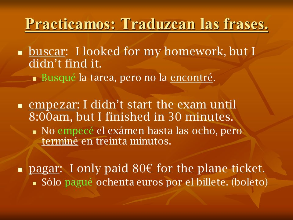 Practicamos: Traduzcan las frases.buscar: I looked for my homework, but I didnt find it.