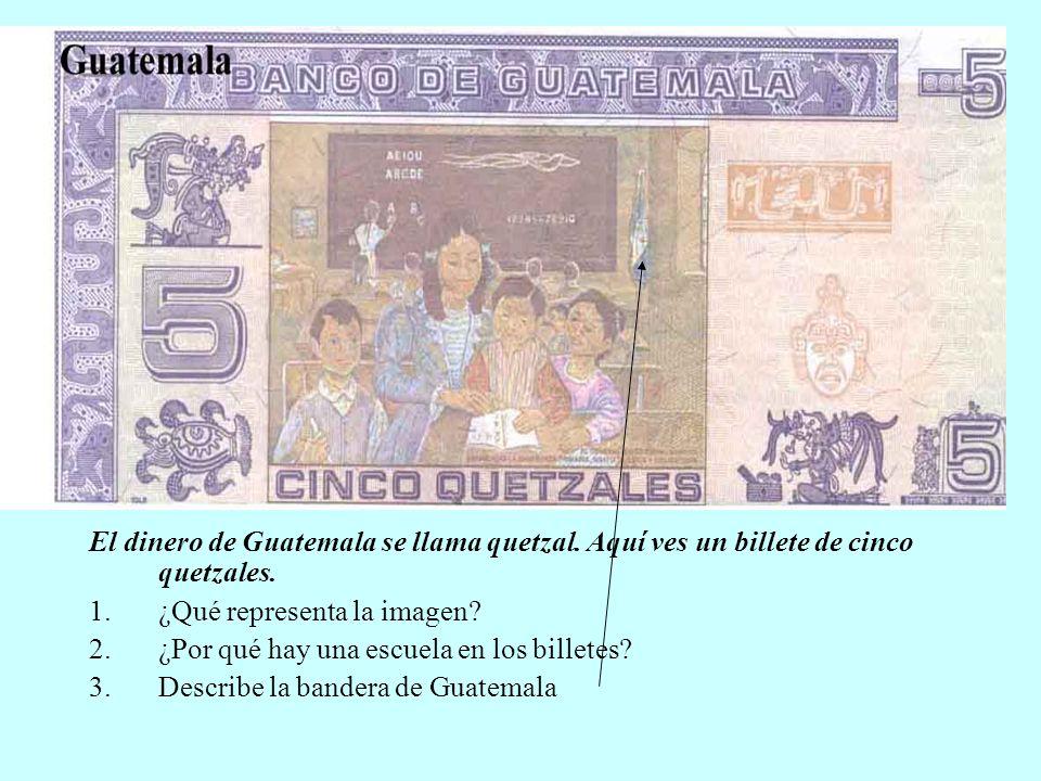 El dinero de Guatemala se llama quetzal. Aquí ves un billete de cinco quetzales. 1.¿Qué representa la imagen? 2.¿Por qué hay una escuela en los billet