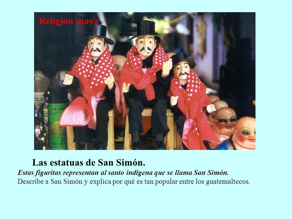 Las estatuas de San Simón. Estas figuritas representan al santo indígena que se llama San Simón. Describe a San Simón y explica por qué es tan popular