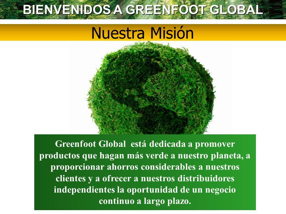 BIENVENIDOS A GREENFOOT GLOBAL Nuestra Misión Greenfoot Global está dedicada a promover productos que hagan más verde a nuestro planeta, a proporciona