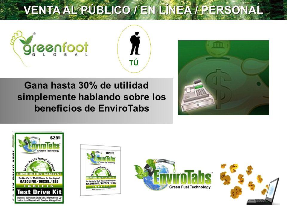 VENTA AL PÚBLICO / EN LÍNEA / PERSONAL Gana hasta 30% de utilidad simplemente hablando sobre los beneficios de EnviroTabs TÚ