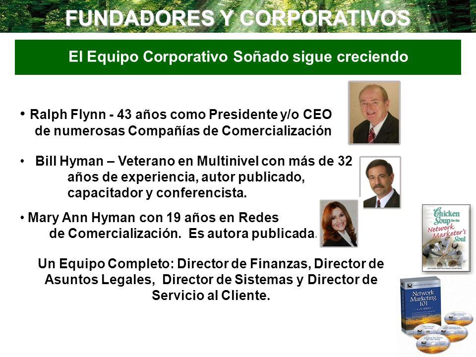 FUNDADORES Y CORPORATIVOS El Equipo Corporativo Soñado sigue creciendo Ralph Flynn - 43 años como Presidente y/o CEO de numerosas Compañías de Comerci