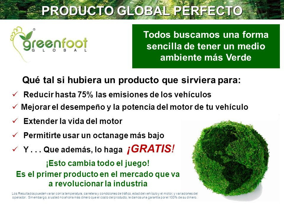 PRODUCTO GLOBAL PERFECTO Todos buscamos una forma sencilla de tener un medio ambiente más Verde ¡Esto cambia todo el juego! Es el primer producto en e