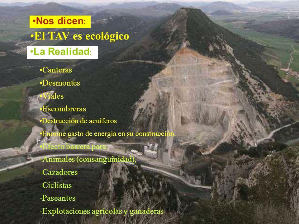 El TAV es ecológico Canteras Desmontes Viales Escombreras Destrucción de acuíferos Enorme gasto de energía en su construcción.