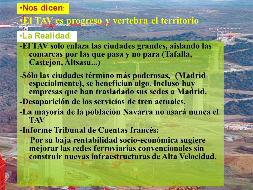 El TAV es progreso y vertebra el territorio -El TAV solo enlaza las ciudades grandes, aislando las comarcas por las que pasa y no para (Tafalla, Castejon, Altsasu...) -Sólo las ciudades término más poderosas, (Madrid especialmente), se benefician algo.
