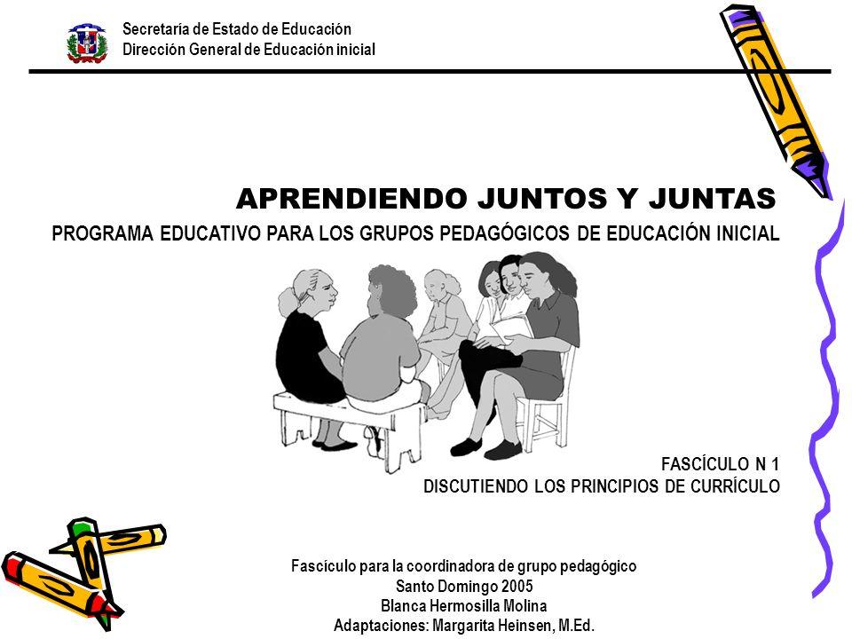 Secretaría de Estado de Educación Dirección General de Educación inicial FASCÍCULO N 1 DISCUTIENDO LOS PRINCIPIOS DE CURRÍCULO Fascículo para la coord