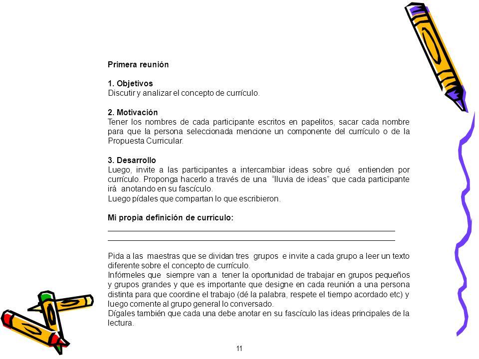 11 Primera reunión 1. Objetivos Discutir y analizar el concepto de currículo. 2. Motivación Tener los nombres de cada participante escritos en papelit