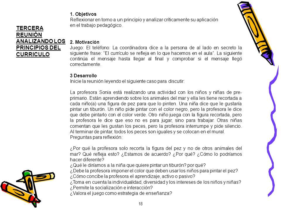 TERCERA REUNIÓN ANALIZANDO LOS PRINCIPIOS DEL CURRICULO 18 1. Objetivos Reflexionar en torno a un principio y analizar críticamente su aplicación en e