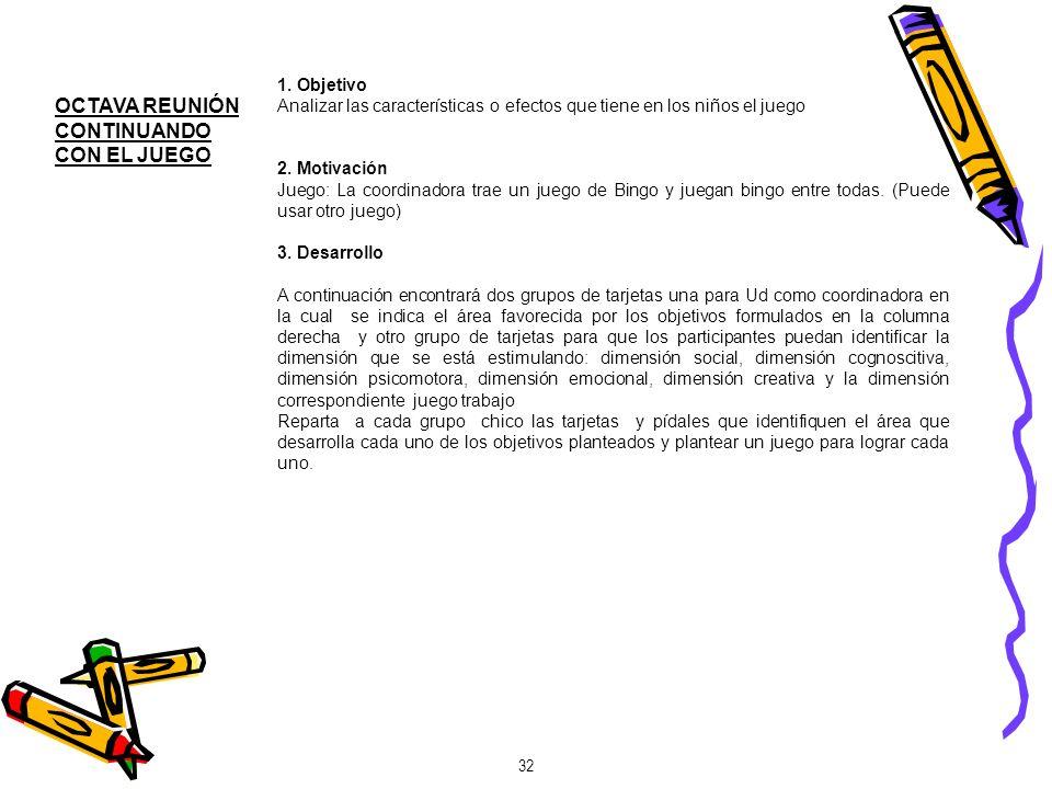 OCTAVA REUNIÓN CONTINUANDO CON EL JUEGO 1. Objetivo Analizar las características o efectos que tiene en los niños el juego 2. Motivación Juego: La coo