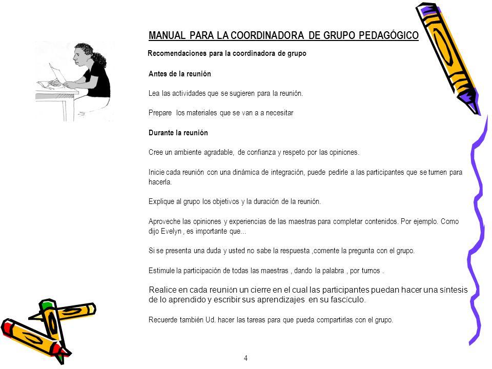 MANUAL PARA LA COORDINADORA DE GRUPO PEDAGÓGICO Antes de la reunión Lea las actividades que se sugieren para la reunión. Prepare los materiales que se