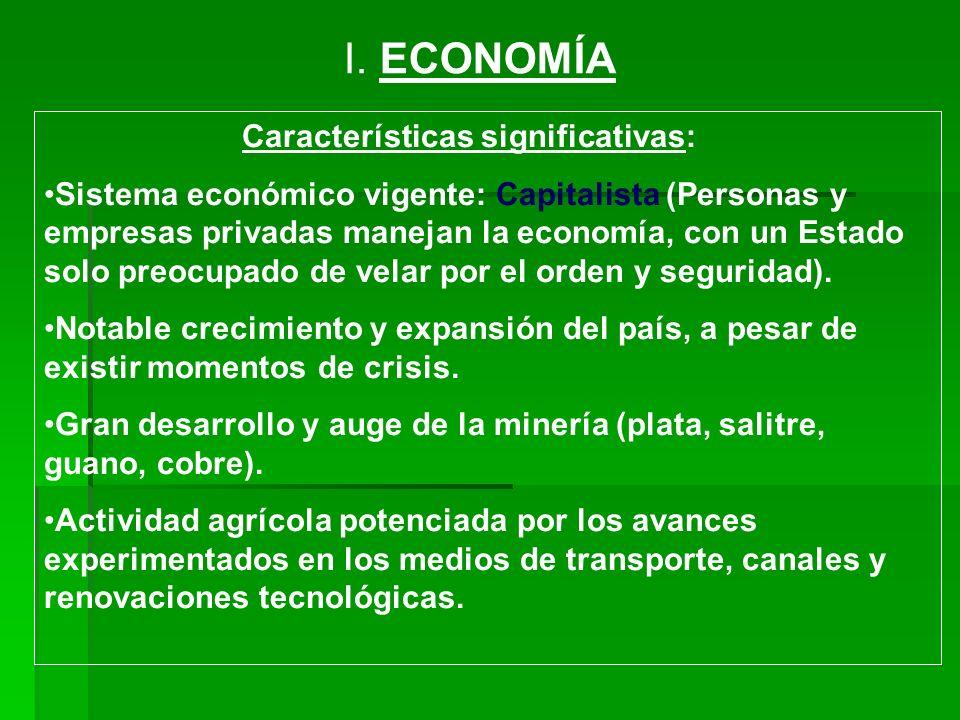I. ECONOMÍA Características significativas: Sistema económico vigente: Capitalista (Personas y empresas privadas manejan la economía, con un Estado so
