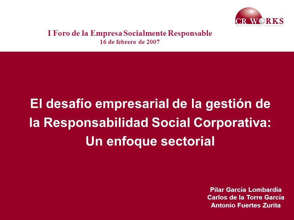 El desafío empresarial de la gestión de la Responsabilidad Social Corporativa: Un enfoque sectorial I Foro de la Empresa Socialmente Responsable 16 de