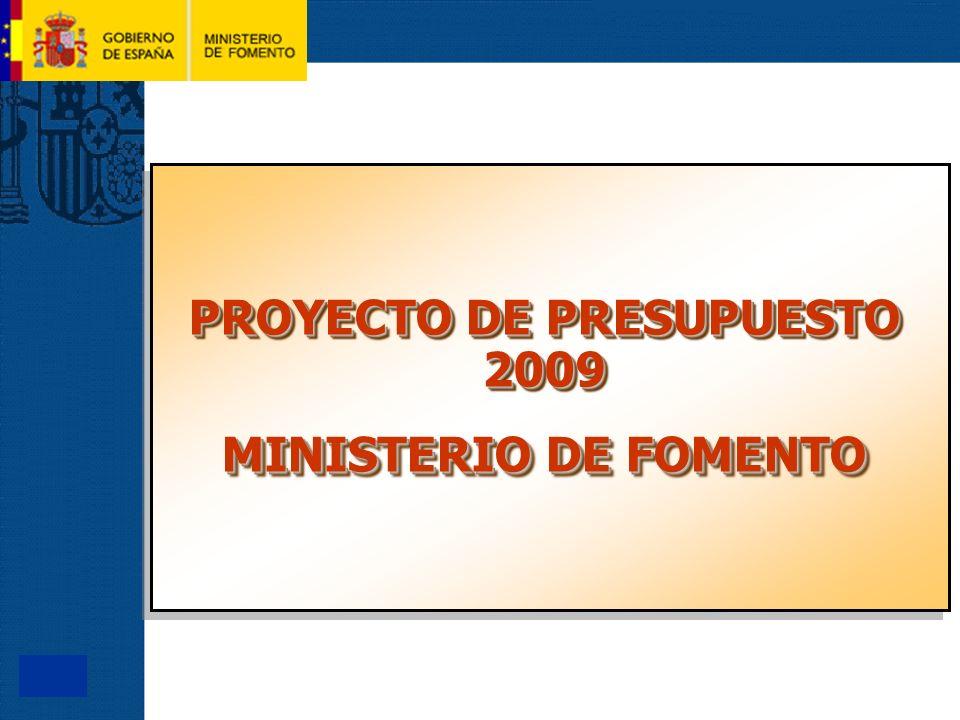 0 PROYECTO DE PRESUPUESTO 2009 MINISTERIO DE FOMENTO PROYECTO DE PRESUPUESTO 2009 MINISTERIO DE FOMENTO