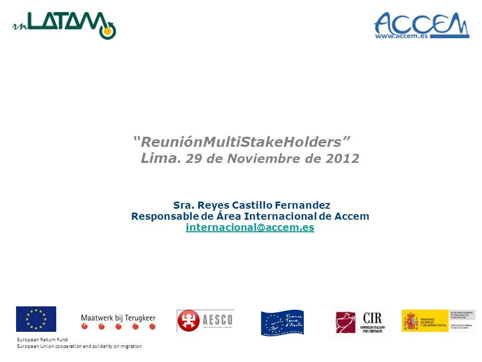 ReuniónMultiStakeHolders Lima. 29 de Noviembre de 2012 Sra. Reyes Castillo Fernandez Responsable de Área Internacional de Accem internacional@accem.es