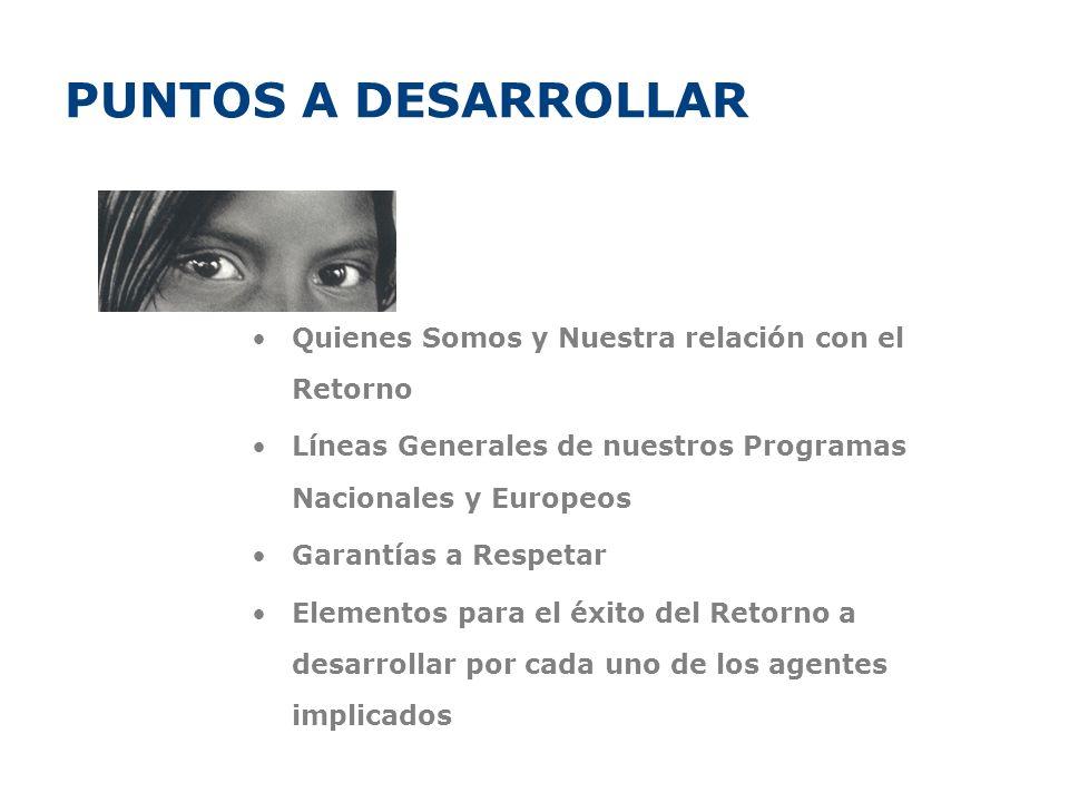 PUNTOS A DESARROLLAR Quienes Somos y Nuestra relación con el Retorno Líneas Generales de nuestros Programas Nacionales y Europeos Garantías a Respetar