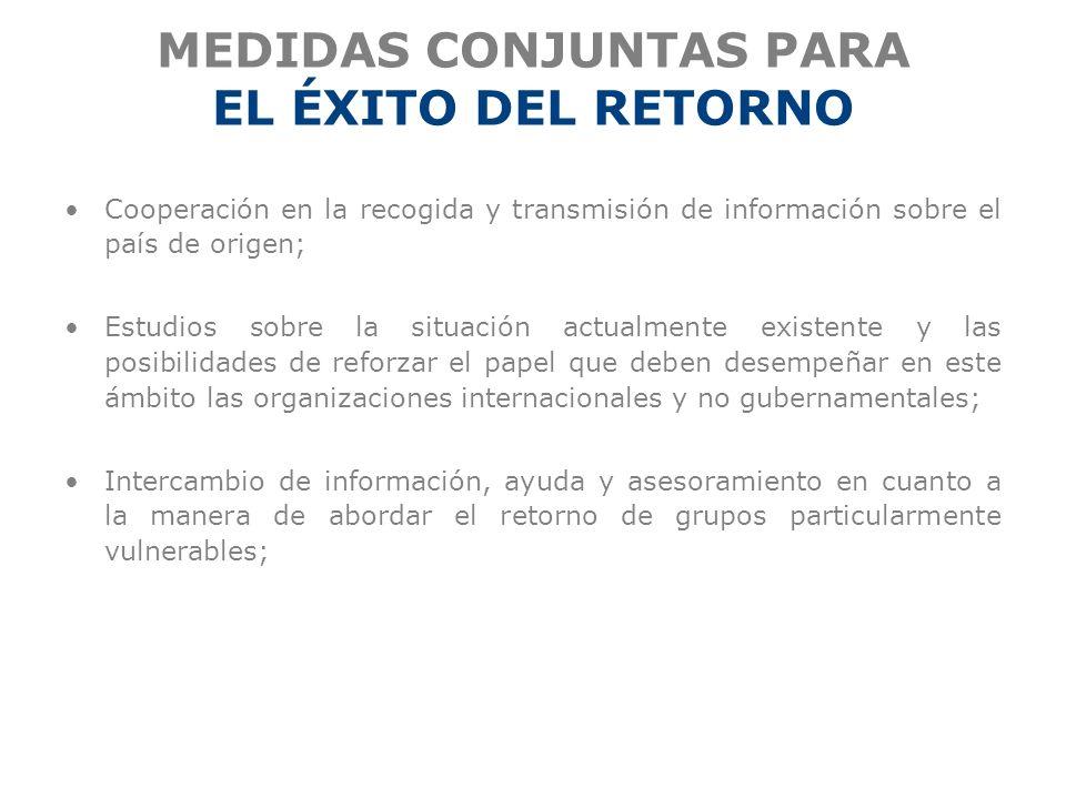 MEDIDAS CONJUNTAS PARA EL ÉXITO DEL RETORNO Cooperación en la recogida y transmisión de información sobre el país de origen; Estudios sobre la situaci