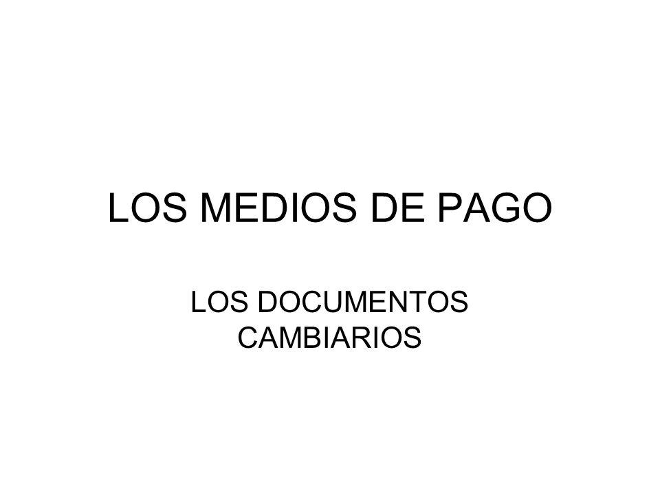 LOS MEDIOS DE PAGO LOS DOCUMENTOS CAMBIARIOS