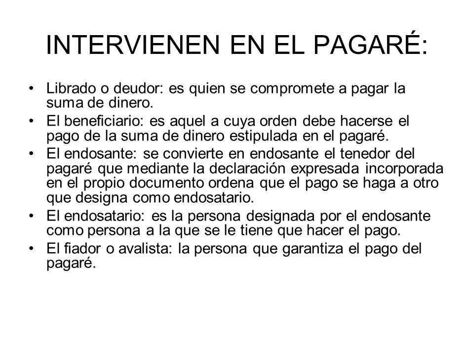 INTERVIENEN EN EL PAGARÉ: Librado o deudor: es quien se compromete a pagar la suma de dinero.