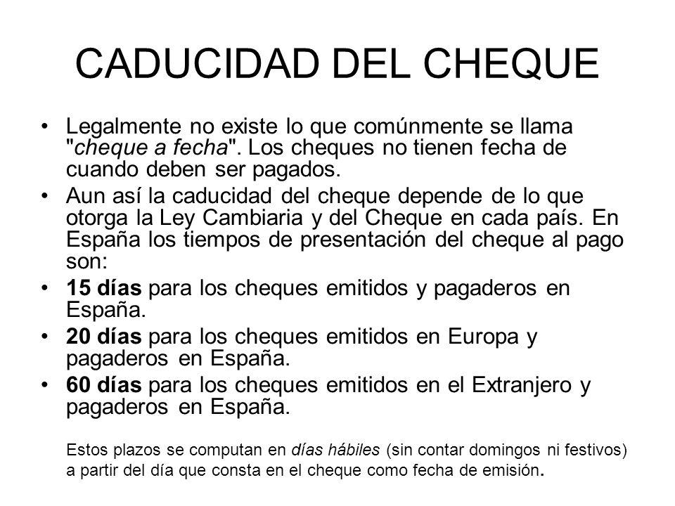CADUCIDAD DEL CHEQUE Legalmente no existe lo que comúnmente se llama cheque a fecha .