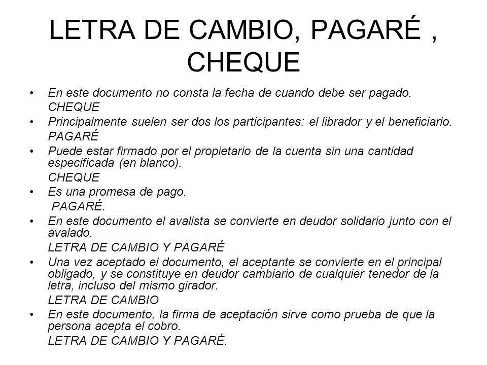 LETRA DE CAMBIO, PAGARÉ, CHEQUE En este documento no consta la fecha de cuando debe ser pagado.