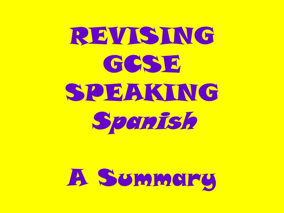 REVISING GCSE SPEAKING Spanish A Summary