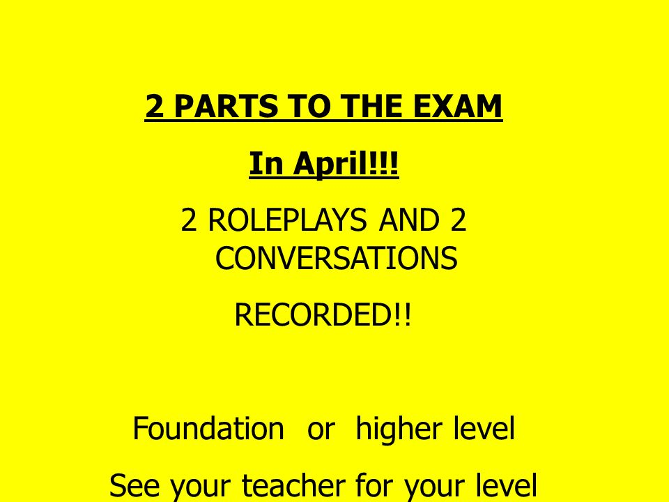2 PARTS TO THE EXAM In April!!.2 ROLEPLAYS AND 2 CONVERSATIONS RECORDED!.