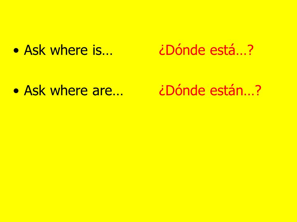 Ask what the bus number is. WHAT IS THE BUS NUMBER ¿Qué número de autobús es…