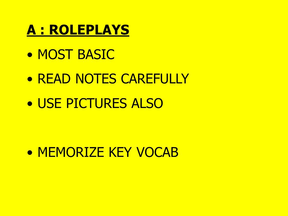 A : ROLEPLAYS MOST BASIC READ NOTES CAREFULLY USE PICTURES ALSO MEMORIZE KEY VOCAB