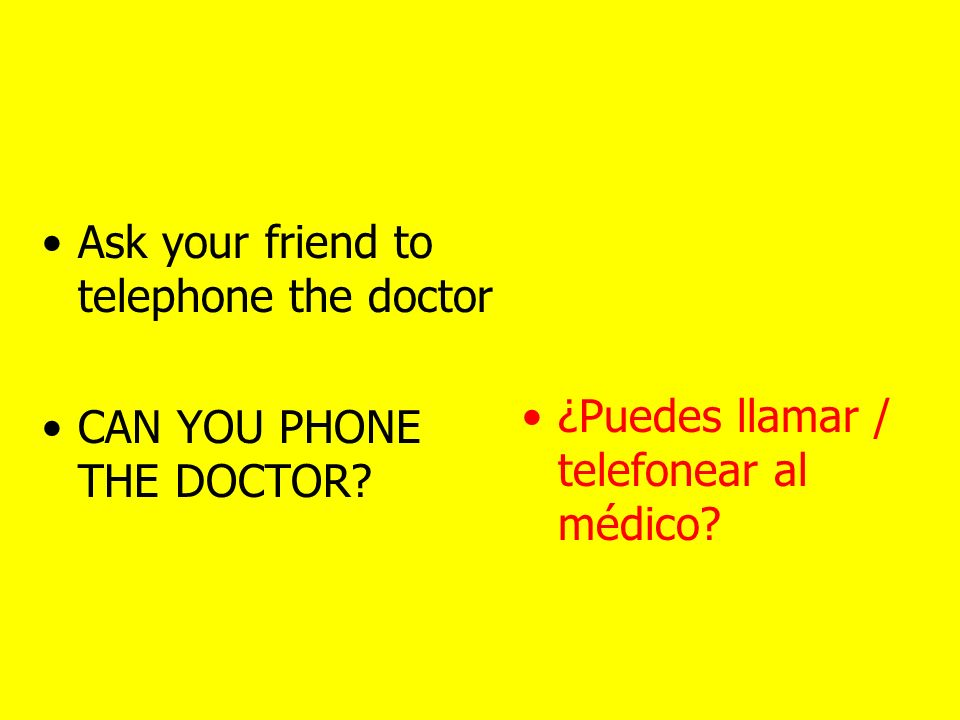 Can you… (informal) Can you… (formal) ¿Puedes… (+ infinitivo) ¿Puede… (+ infinitivo)