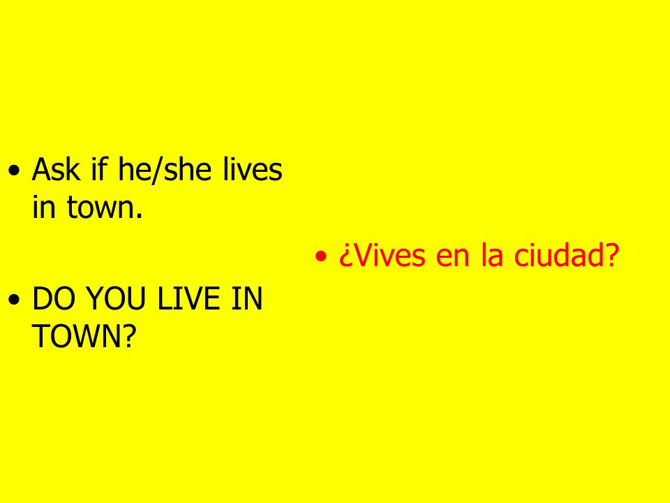 Ask if he/she is on foot or has a car. ARE YOU ON FOOT OR DO YOU HAVE A CAR.