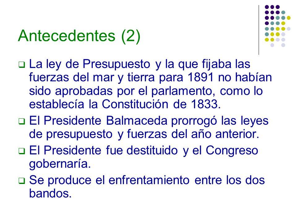 Antecedentes (2) La ley de Presupuesto y la que fijaba las fuerzas del mar y tierra para 1891 no habían sido aprobadas por el parlamento, como lo esta