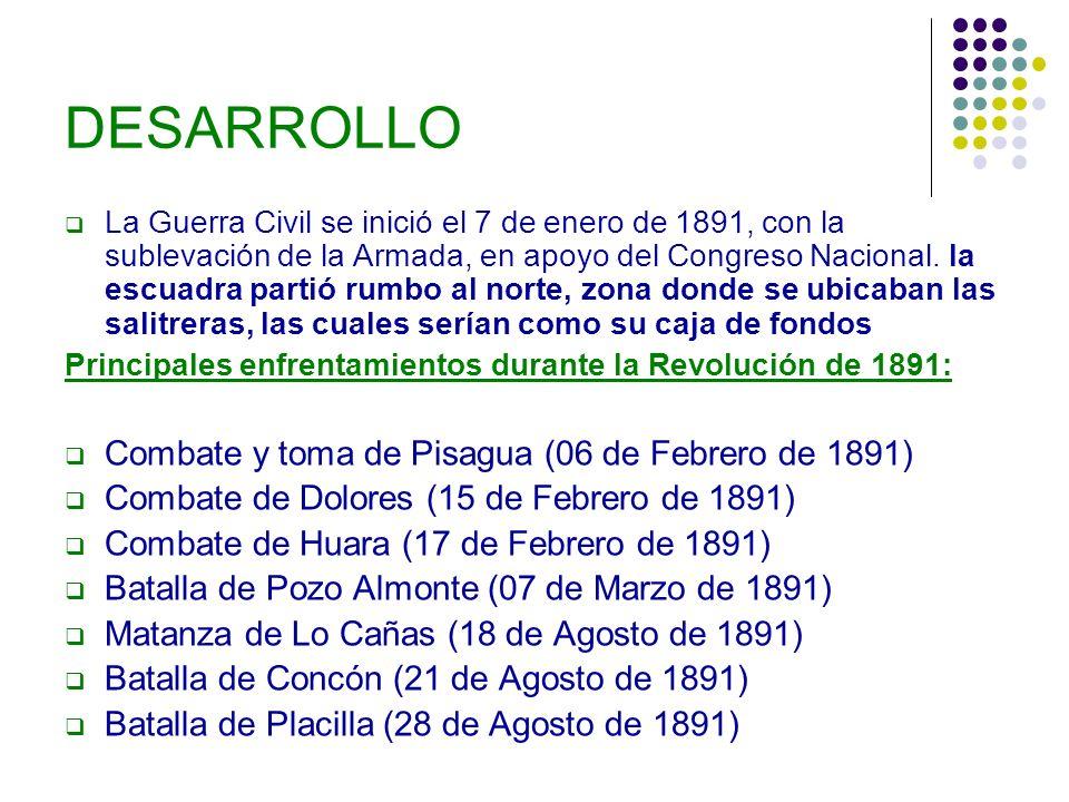 DESARROLLO La Guerra Civil se inició el 7 de enero de 1891, con la sublevación de la Armada, en apoyo del Congreso Nacional. la escuadra partió rumbo