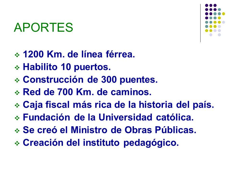 APORTES 1200 Km. de línea férrea. Habilito 10 puertos. Construcción de 300 puentes. Red de 700 Km. de caminos. Caja fiscal más rica de la historia del