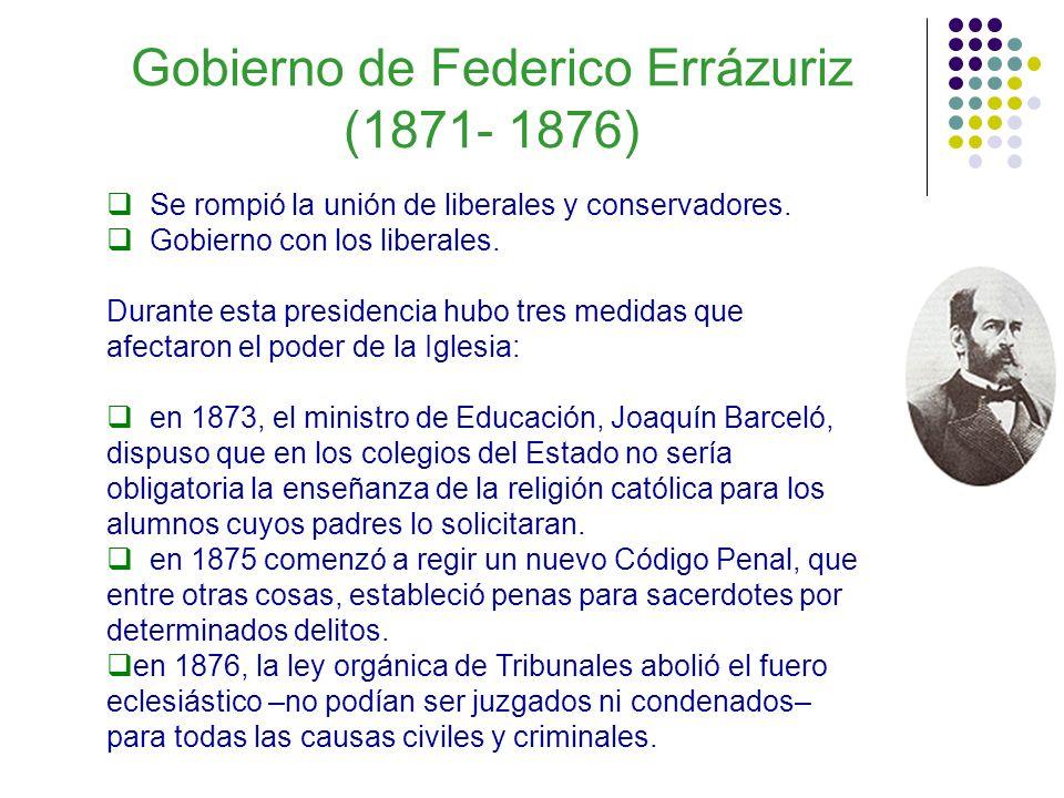Gobierno de Federico Errázuriz (1871- 1876) Se rompió la unión de liberales y conservadores. Gobierno con los liberales. Durante esta presidencia hubo